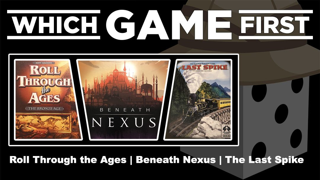 Roll Through the Ages | Beneath Nexus | The Last Spike