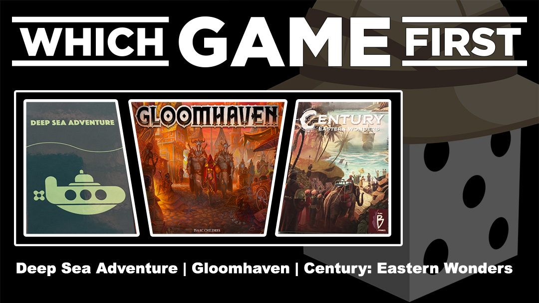 Deep Sea Adventure | Gloomhaven | Century: Eastern Wonders