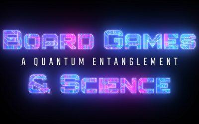 Board Games & Science: A Quantum Entanglement